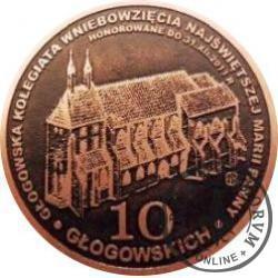 10 głogowskich / KOLEGIATA WNIEBOWZIĘCIA NAJŚWIĘTSZEJ MARII PANNY W GŁOGOWIE (PRÓBA - miedź patynowana)